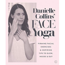 Danielle Collins' Face Yoga: Firming facial exercises & inspiring tips to glow, inside and out by Danielle Collins, 9781786782458