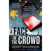 A Face in the Crowd: An absolutely unputdownable psychological thriller by Kerry Wilkinson, 9781786817648