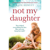 Not My Daughter: An absolutely heart-breaking page-turner by Kate Hewitt, 9781786818225