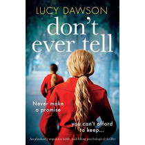 Don't Ever Tell: An absolutely unputdownable, nail-biting psychological thriller by Lucy Dawson, 9781786819659