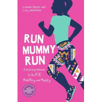 Run Mummy Run: Inspiring Women to Be Fit, Healthy and Happy by Leanne Davies, 9781786852373