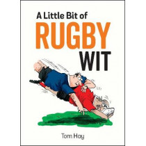 A Little Bit of Rugby Wit: Quips and Quotes for the Rugby Obsessed by Tom Hay, 9781786852489