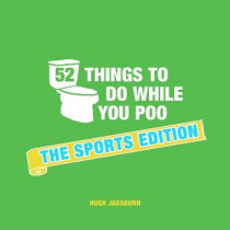 52 Things to Do While You Poo: The Sports Edition by Hugh Jassburn, 9781786852687