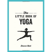 The Little Book of Yoga: Illustrated Poses to Strengthen Your Body, De-Stress and Improve Your Health by Eleanor Hall, 9781786852809