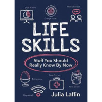 Life Skills: Stuff You Should Really Know By Now by Julia Laflin, 9781786852830