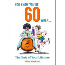 You Know You're 60 When...: The Quiz of Your Lifetime by Mike Haskins, 9781786855411