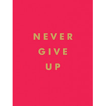 Never Give Up: Inspirational Quotes for Instant Motivation by Summersdale Publishers, 9781786859785