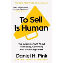 To Sell is Human: The Surprising Truth About Persuading, Convincing, and Influencing Others by Daniel H. Pink, 9781786891716