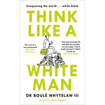Think Like a White Man: Conquering the World . . . While Black by Dr Boule Whytelaw, III, 9781786894342