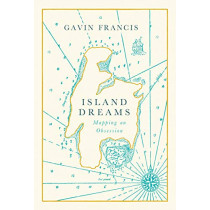 Island Dreams: Mapping an Obsession by Gavin Francis, 9781786898180