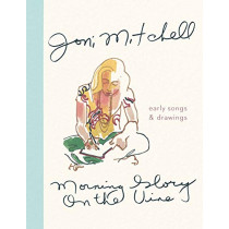 Morning Glory on the Vine: Early Songs and Drawings by Joni Mitchell, 9781786898586