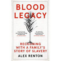 Blood Legacy: Reckoning With a Family's Enslaving Past by Alex Renton, 9781786898869