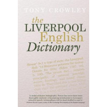 The Liverpool English Dictionary: A Record of the Language of Liverpool 1850-2015 by Tony Crowley, 9781786940612