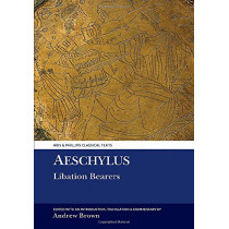 Aeschylus: Libation Bearers by Andrew Lyon Brown, 9781786940995