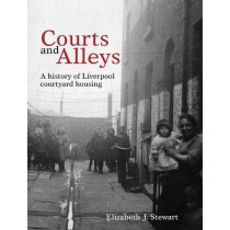 Courts and Alleys: A history of Liverpool courtyard housing by Elizabeth J. Stewart, 9781786942111