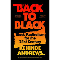 Back to Black: Black Radicalism for the 21st Century by Kehinde Andrews, 9781786992772