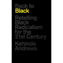 Back to Black: Black Radicalism for the 21st Century by Kehinde Andrews, 9781786992789
