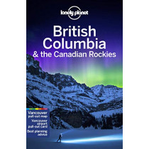 Lonely Planet British Columbia & the Canadian Rockies by Lonely Planet, 9781787013650