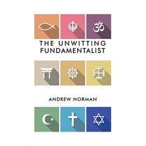The Unwitting Fundamentalist by Andrew Norman, 9781787106598