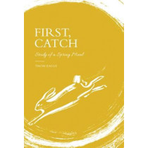First, Catch: Study of a Spring Meal by Thom Eagle, 9781787131477
