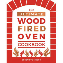 The Ultimate Wood-Fired Oven Cookbook: Recipes, Tips and Tricks that Make the Most of Your Outdoor Oven by Genevieve Taylor, 9781787131774