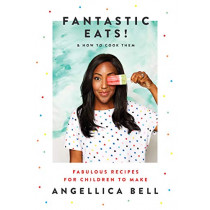 Fantastic Eats!: & how to cook them - fabulous recipes for children to make by Angellica Bell, 9781787132733