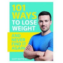 101 Ways to Lose Weight and Never Find It Again by Scott Baptie, 9781787133501