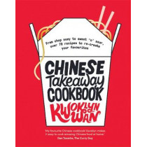 Chinese Takeaway Cookbook: From chop suey to sweet 'n' sour, over 70 recipes to re-create your favourites by Kwoklyn Wan, 9781787133679