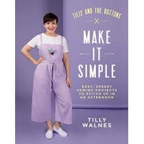 Tilly and the Buttons: Make It Simple: Easy, speedy sewing projects to stitch up in an afternoon by Tilly Walnes, 9781787134676