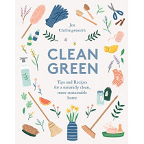Clean Green: Tips and Recipes for a naturally clean, more sustainable home by Jen Chillingsworth, 9781787135024