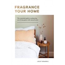 Fragrance Your Home: The Essential Guide to Enhancing Your Living Space with Scent by Lesley Bramwell, 9781787136229
