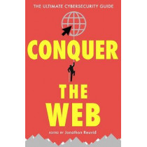 Conquer the Web: The Ultimate Cybersecurity Guide by Jonathan Reuvid, 9781787198623