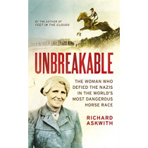 Unbreakable: The Woman Who Defied the Nazis in the World's Most Dangerous Horse Race by Richard Askwith, 9781787290242