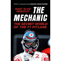 The Mechanic: The Secret World of the F1 Pitlane by Marc 'Elvis' Priestley, 9781787290433