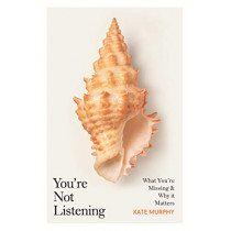 You're Not Listening: What You're Missing and Why It Matters by Kate Murphy, 9781787300958