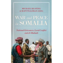 War and Peace in Somalia: National Grievances, Local Conflict and Al-Shabaab by Michael Keating, 9781787380189
