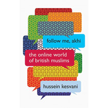 Follow Me, Akhi: The Online World of British Muslims by Hussein Kesvani, 9781787381254