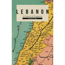 Lebanon: A Country in Fragments by Andrew Arsan, 9781787383654