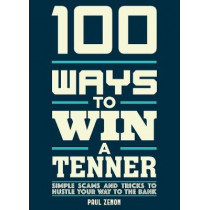100 Ways to Win a Tenner: Simple Tricks to Fool your Friends and Beat the Odds by Paul Zenon, 9781787391376