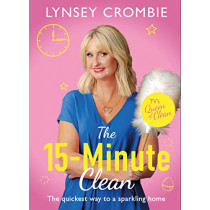 Queen of Clean - The 15-Minute Clean: The quickest way to a sparkling home by Lynsey Crombie, 9781787396135