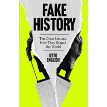 Fake History: Ten Great Lies and How They Shaped the World by Otto English, 9781787396395