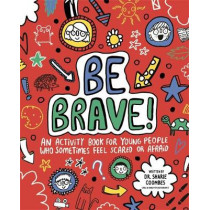 Be Brave! Mindful Kids: An Activity Book for Young People Who Sometimes Feel Scared or Afraid by Dr. Sharie Coombes, 9781787413238
