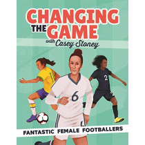 Changing the Game: Fantastic Female Footballers by Casey Stoney, 9781787415676