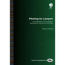 Pitching for Lawyers: Using Marketing Communications Techniques to Improve your Win Ratio by Rebecca Harding, 9781787422742