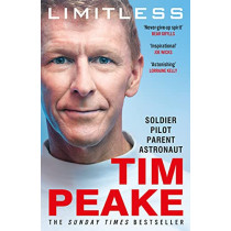 Limitless: The Autobiography: The bestselling story of Britain's inspirational astronaut by Tim Peake, 9781787465961