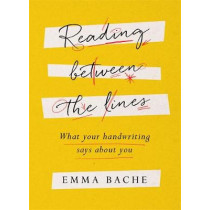 Reading Between the Lines: What your handwriting says about you by Emma Bache, 9781787470545