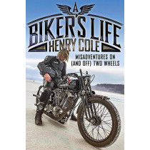 A Biker's Life: Misadventures on (and off) Two Wheels by Henry Cole, 9781787471054
