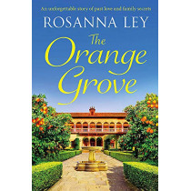 The Orange Grove: a mouth-watering holiday romance, perfect for longer nights by Rosanna Ley, 9781787476349