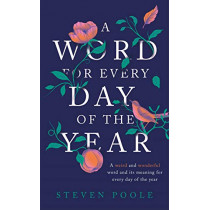 A Word for Every Day of the Year by Steven Poole, 9781787478572