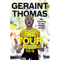 The Tour According to G: My Journey to the Yellow Jersey by Geraint Thomas, 9781787479036